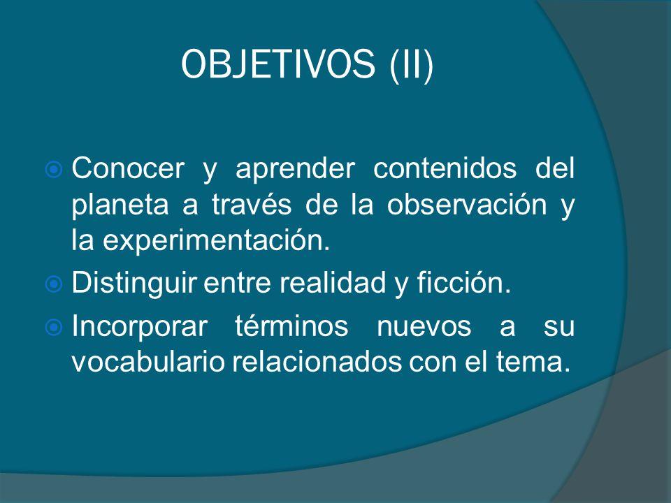 OBJETIVOS (II) Conocer y aprender contenidos del planeta a través de la observación y la experimentación.