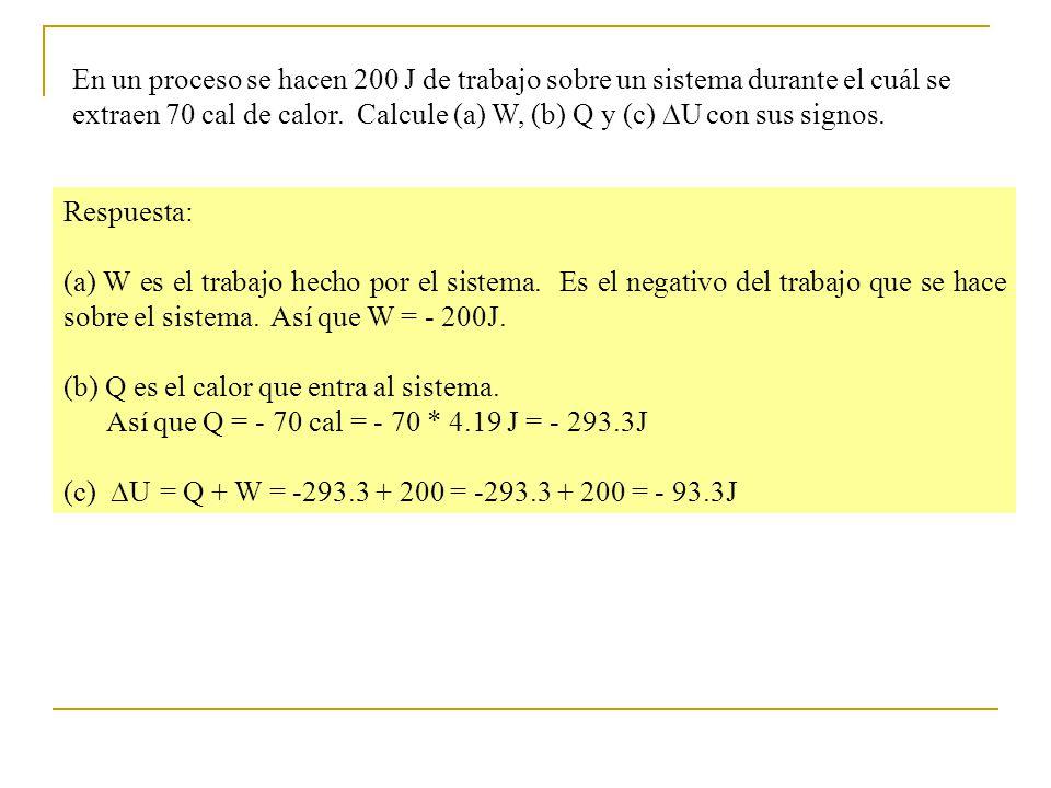 En un proceso se hacen 200 J de trabajo sobre un sistema durante el cuál se extraen 70 cal de calor. Calcule (a) W, (b) Q y (c) U con sus signos.
