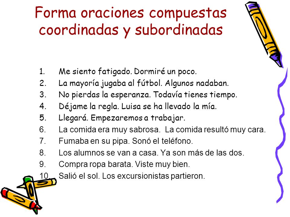 Forma oraciones compuestas coordinadas y subordinadas