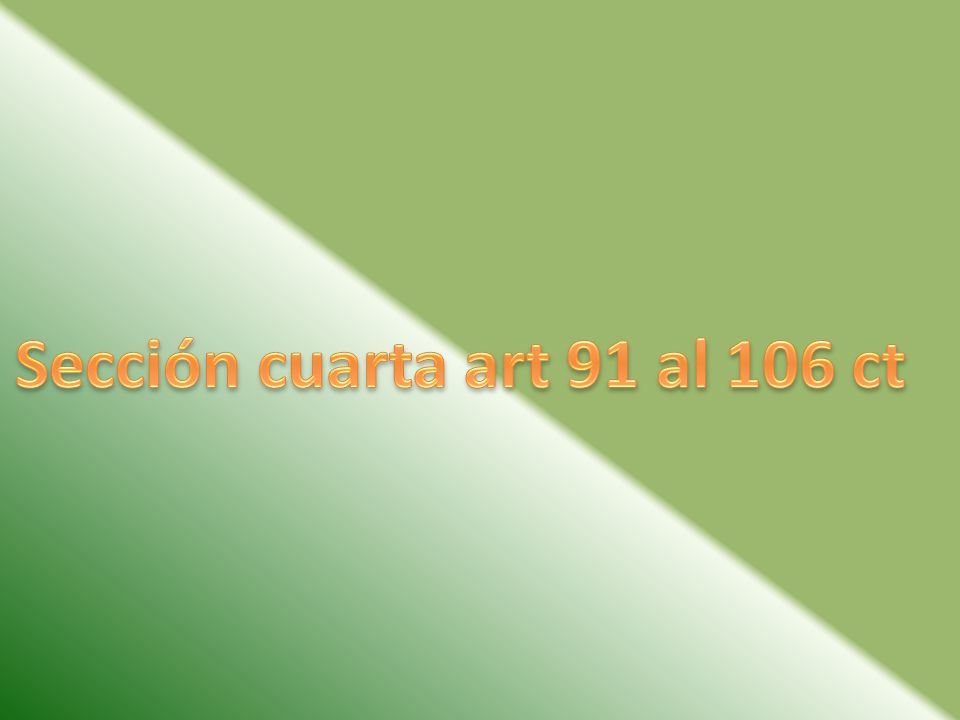 Sección cuarta art 91 al 106 ct