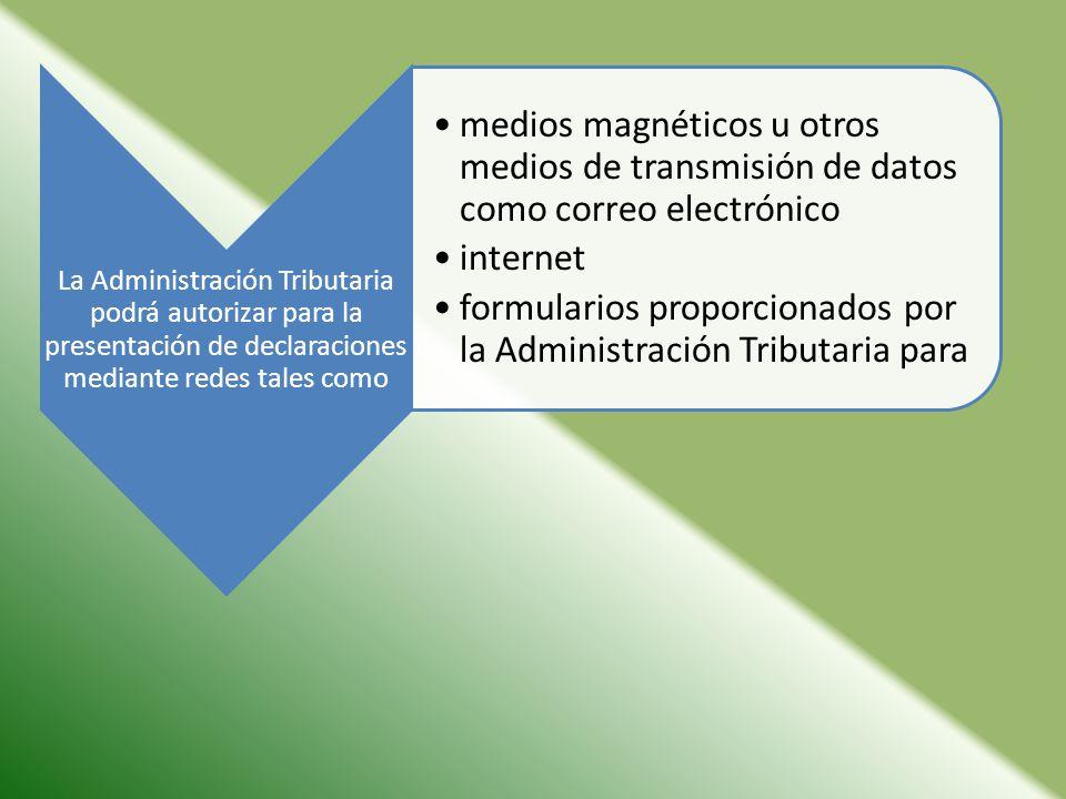 La Administración Tributaria podrá autorizar para la presentación de declaraciones mediante redes tales como