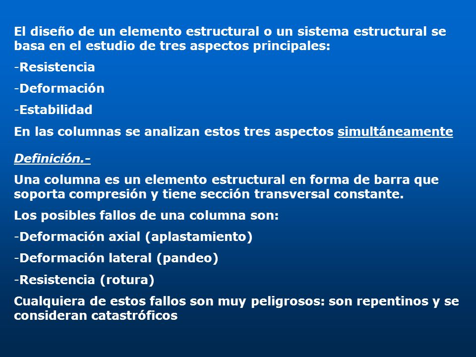 El diseño de un elemento estructural o un sistema estructural se basa en el estudio de tres aspectos principales: