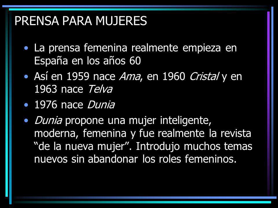 PRENSA PARA MUJERES La prensa femenina realmente empieza en España en los años 60. Así en 1959 nace Ama, en 1960 Cristal y en 1963 nace Telva.