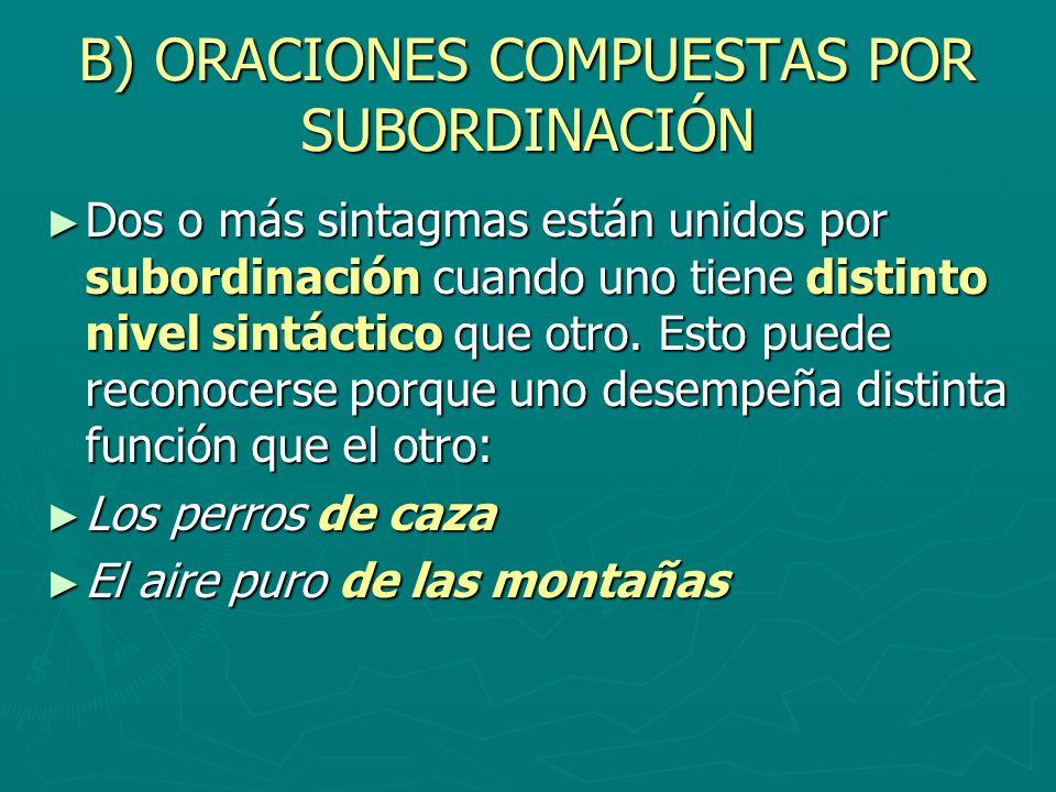 B) ORACIONES COMPUESTAS POR SUBORDINACIÓN