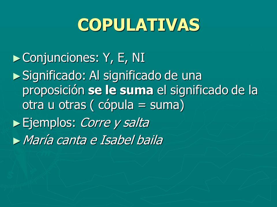 COPULATIVAS Conjunciones: Y, E, NI