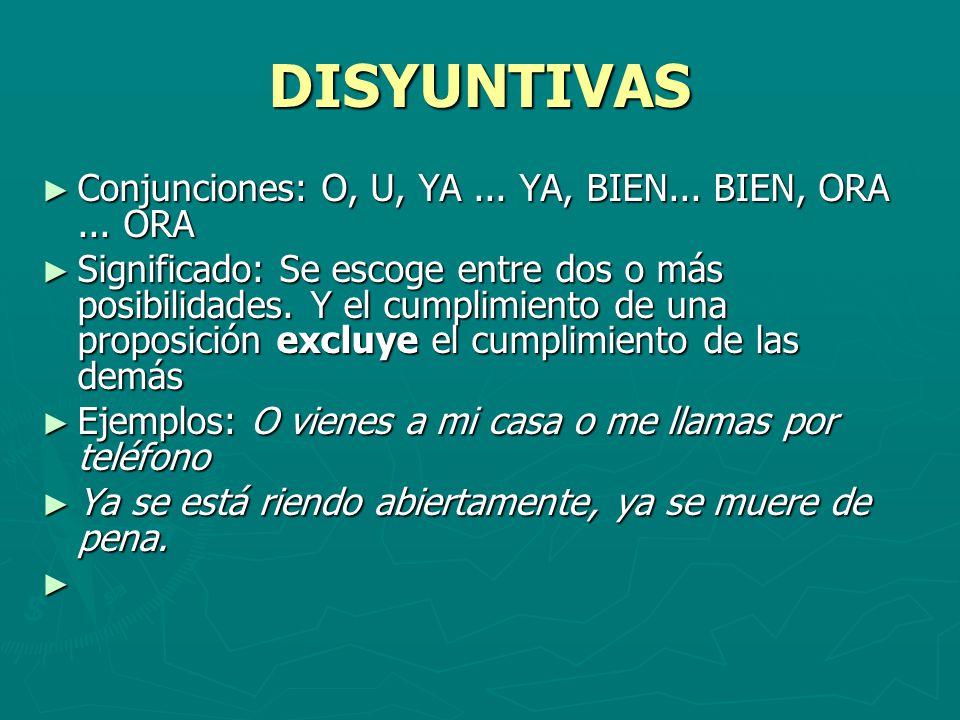 DISYUNTIVAS Conjunciones: O, U, YA ... YA, BIEN... BIEN, ORA ... ORA