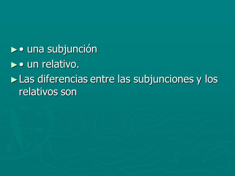 • una subjunción • un relativo. Las diferencias entre las subjunciones y los relativos son