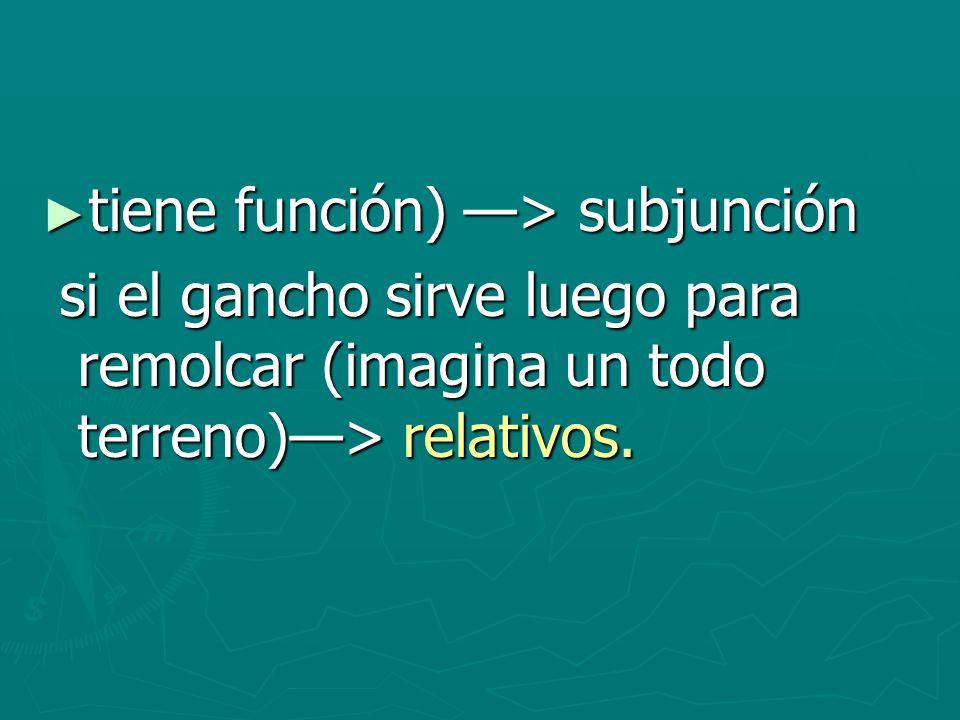 tiene función) —> subjunción