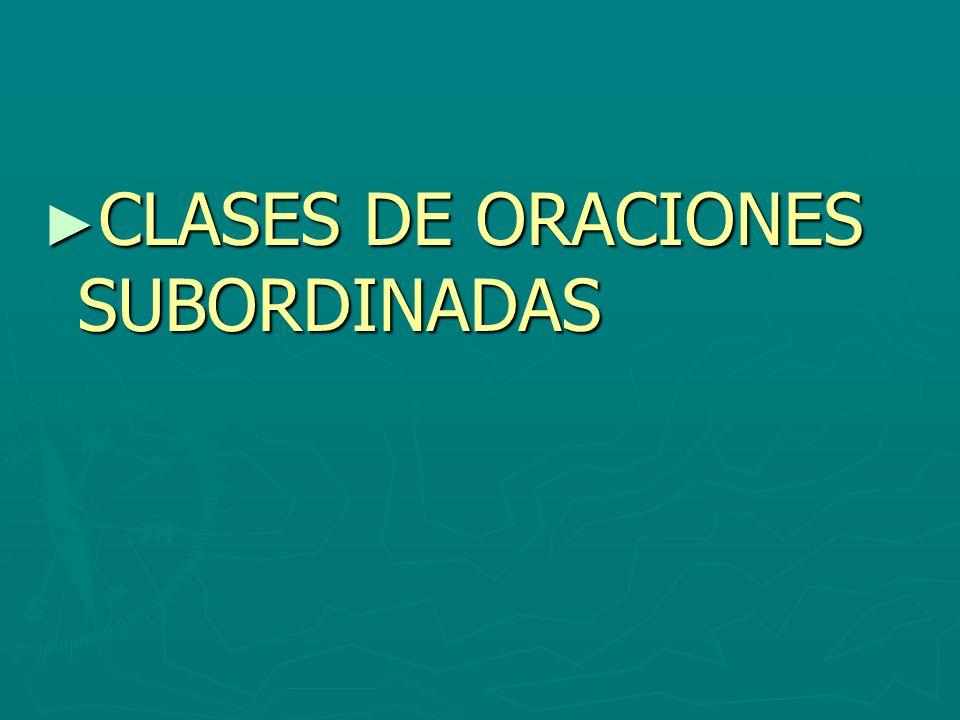 CLASES DE ORACIONES SUBORDINADAS