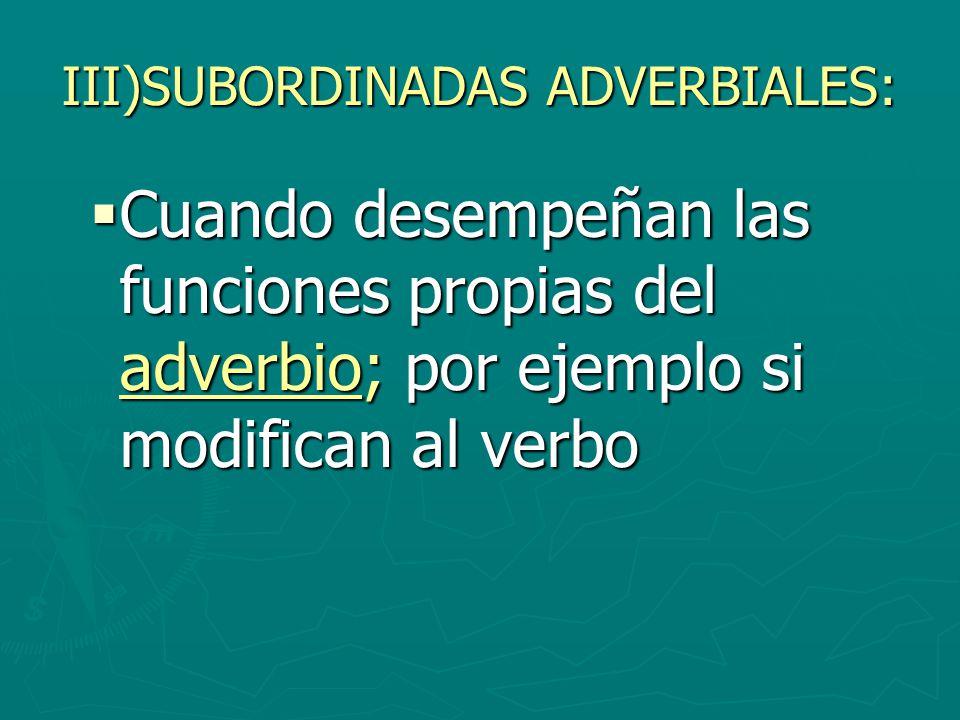 III)SUBORDINADAS ADVERBIALES: