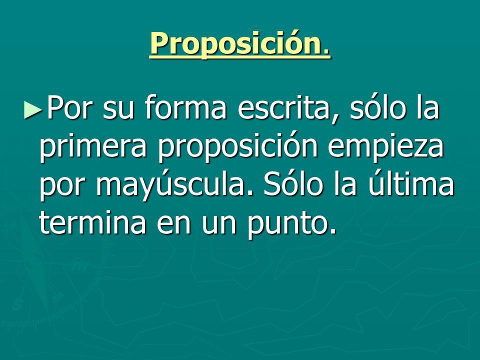 Proposición. Por su forma escrita, sólo la primera proposición empieza por mayúscula.