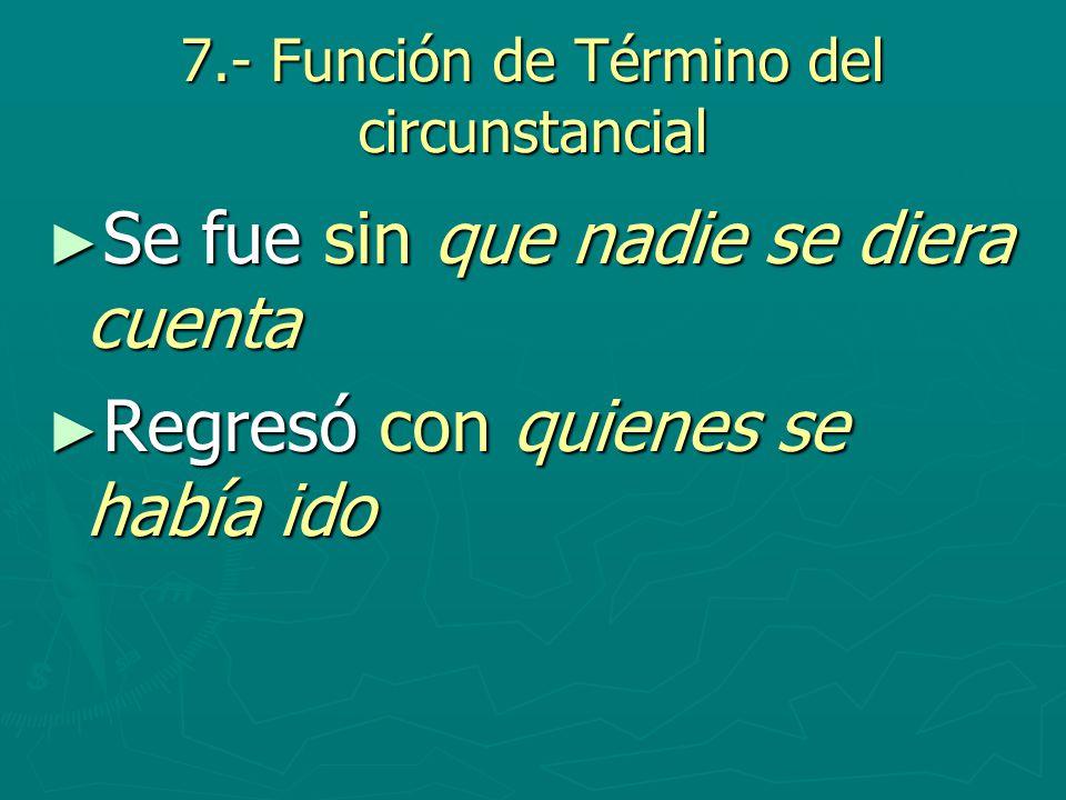 7.- Función de Término del circunstancial
