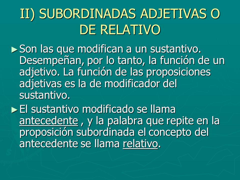 II) SUBORDINADAS ADJETIVAS O DE RELATIVO