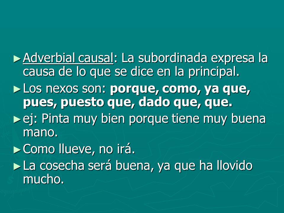 Adverbial causal: La subordinada expresa la causa de lo que se dice en la principal.