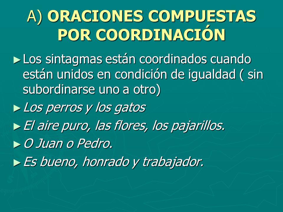 A) ORACIONES COMPUESTAS POR COORDINACIÓN