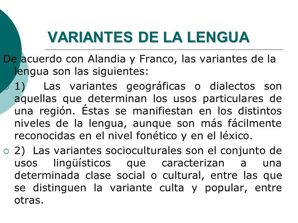 VARIANTES DE LA LENGUA De acuerdo con Alandia y Franco, las variantes de la lengua son las siguientes: