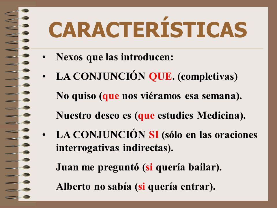 CARACTERÍSTICAS Nexos que las introducen: