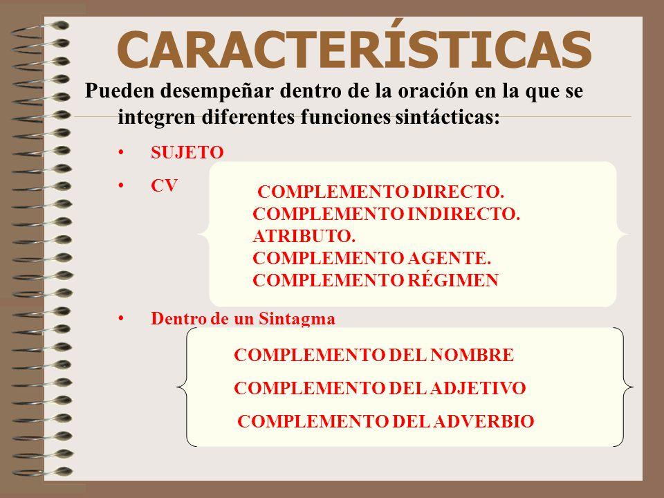 CARACTERÍSTICAS Pueden desempeñar dentro de la oración en la que se integren diferentes funciones sintácticas: