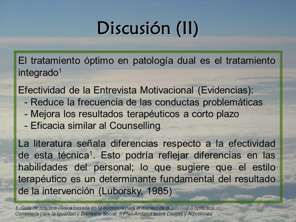 Discusión (II) El tratamiento óptimo en patología dual es el tratamiento integrado1. Efectividad de la Entrevista Motivacional (Evidencias):