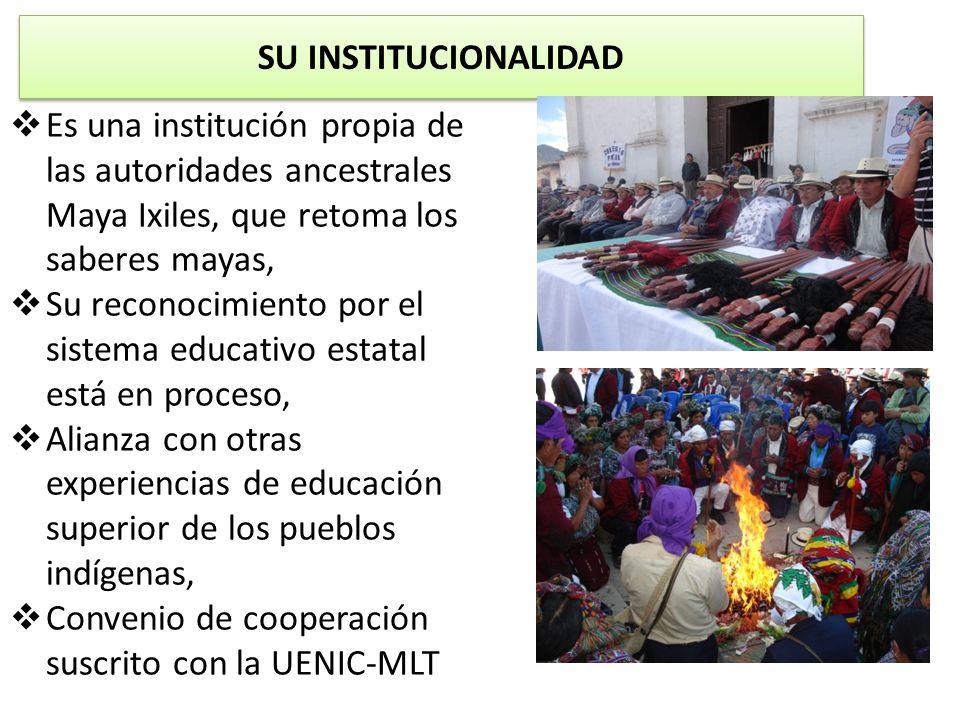 SU INSTITUCIONALIDAD Es una institución propia de las autoridades ancestrales Maya Ixiles, que retoma los saberes mayas,