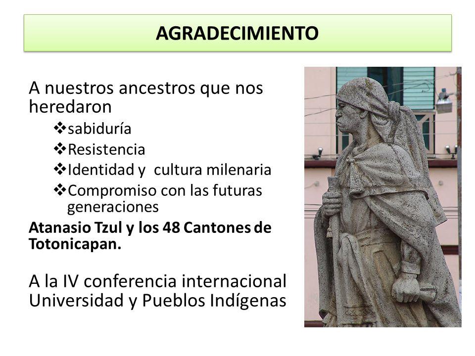 AGRADECIMIENTO A nuestros ancestros que nos heredaron