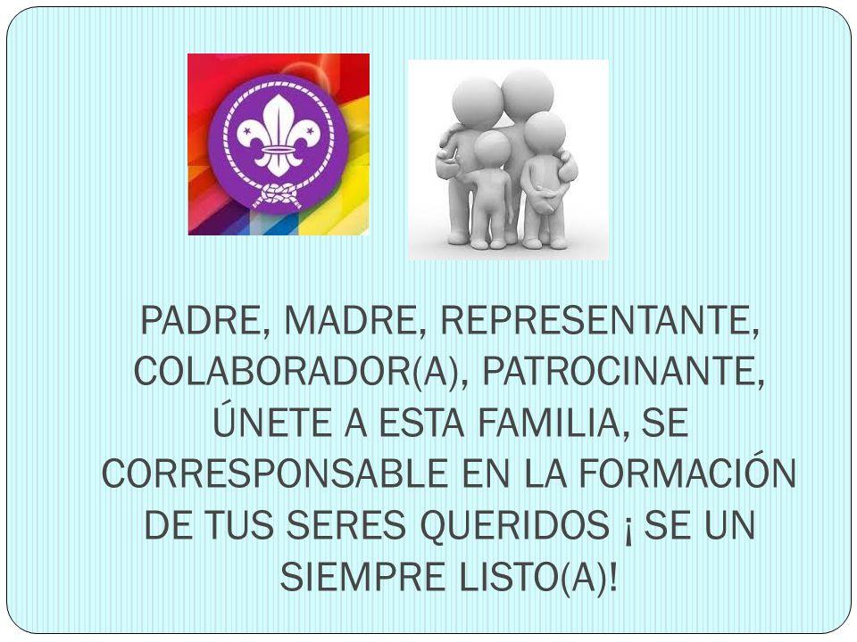 PADRE, MADRE, REPRESENTANTE, COLABORADOR(A), PATROCINANTE, ÚNETE A ESTA FAMILIA, SE CORRESPONSABLE EN LA FORMACIÓN DE TUS SERES QUERIDOS ¡ SE UN SIEMPRE LISTO(A)!