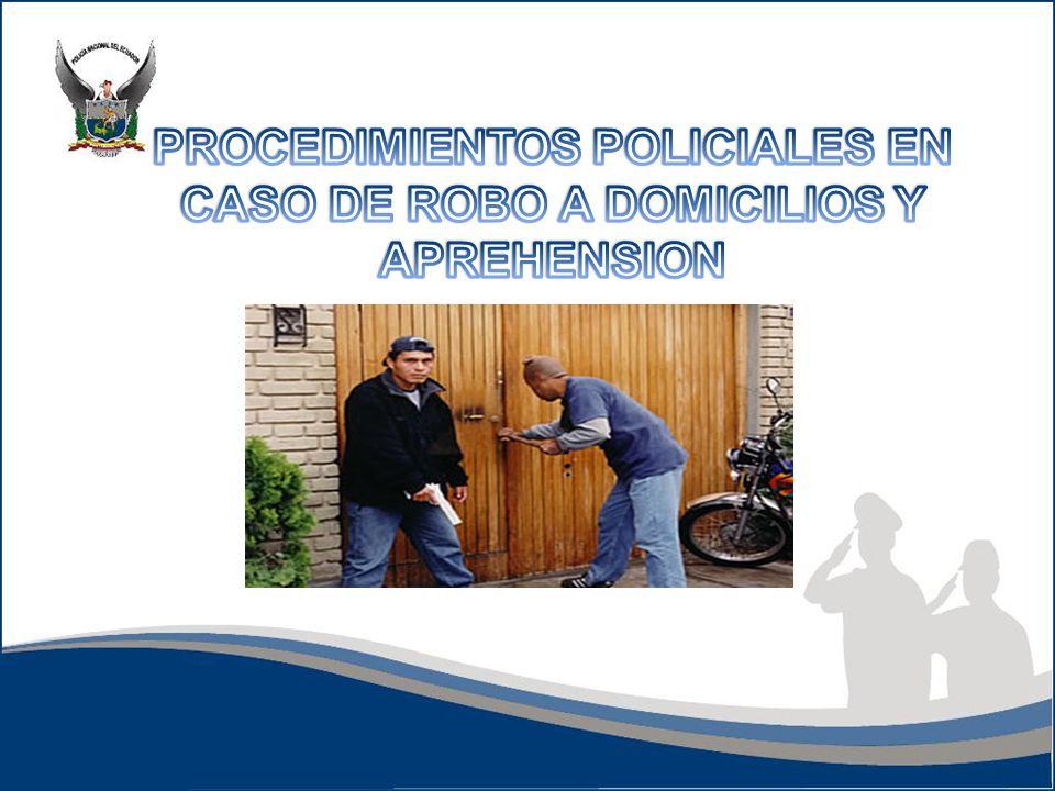 PROCEDIMIENTOS POLICIALES EN CASO DE ROBO A DOMICILIOS Y APREHENSION