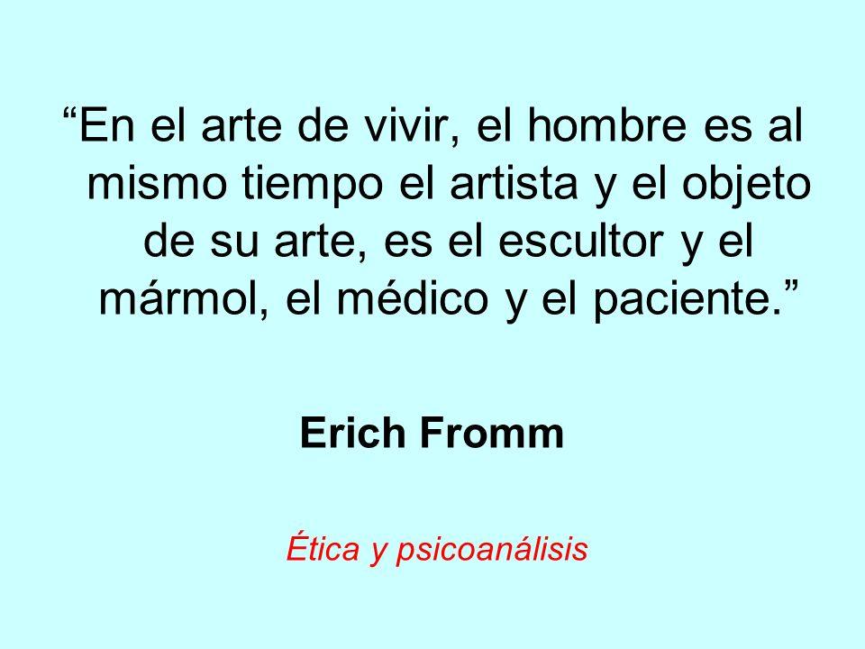 En el arte de vivir, el hombre es al mismo tiempo el artista y el objeto de su arte, es el escultor y el mármol, el médico y el paciente.