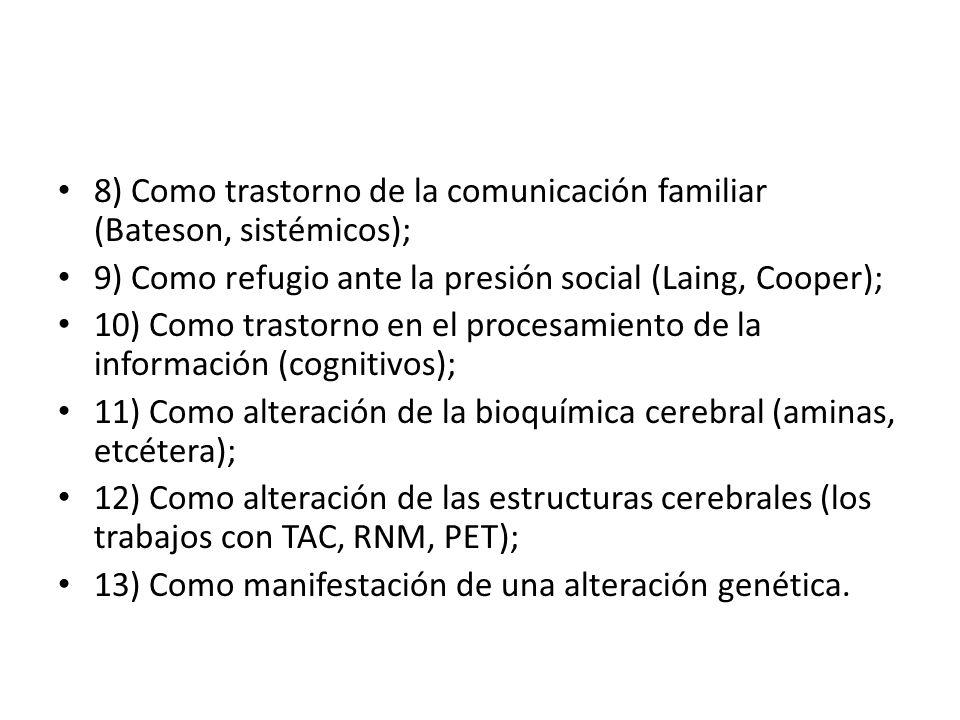 8) Como trastorno de la comunicación familiar (Bateson, sistémicos);