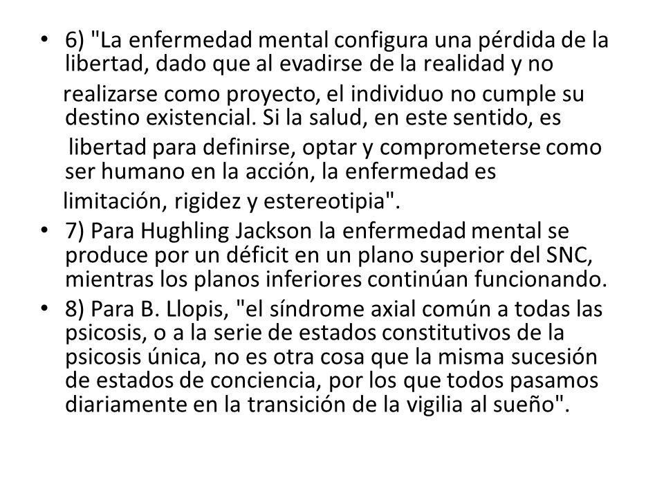 6) La enfermedad mental configura una pérdida de la libertad, dado que al evadirse de la realidad y no