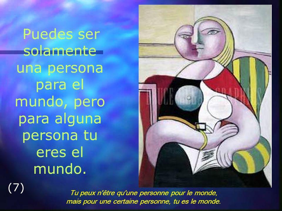 Puedes ser solamente una persona para el mundo, pero para alguna persona tu eres el mundo.