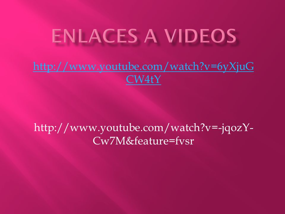 ENLACES A VIDEOS http://www.youtube.com/watch v=6yXjuGCW4tY