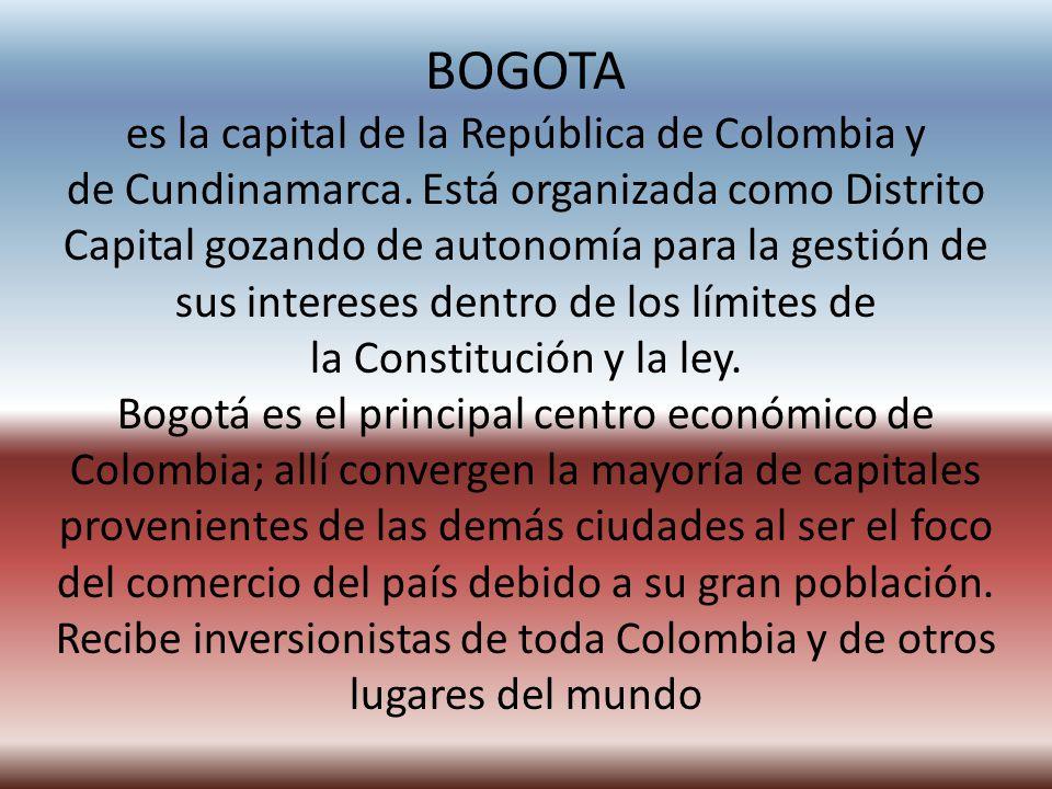 BOGOTA es la capital de la República de Colombia y de Cundinamarca