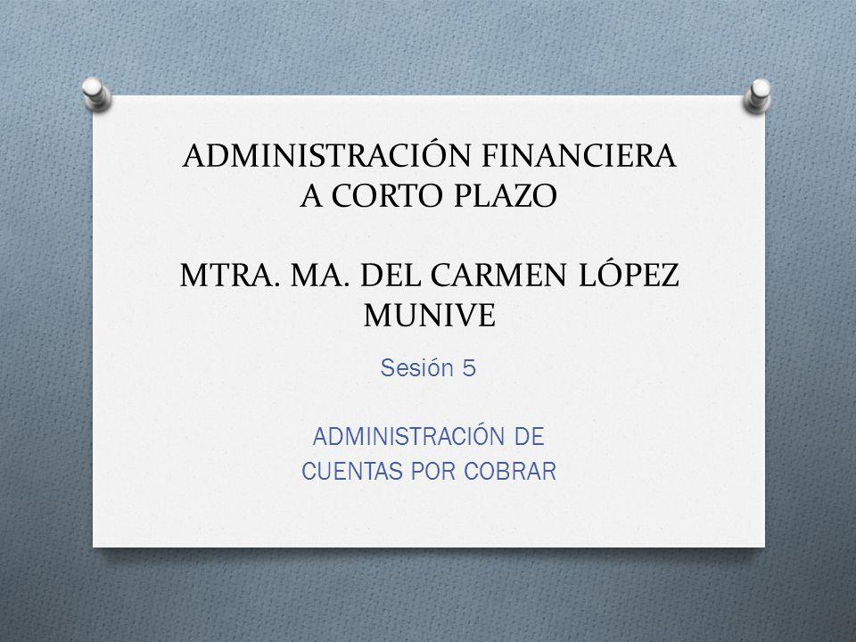 Sesión 5 ADMINISTRACIÓN DE CUENTAS POR COBRAR