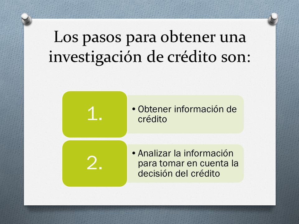 Los pasos para obtener una investigación de crédito son: