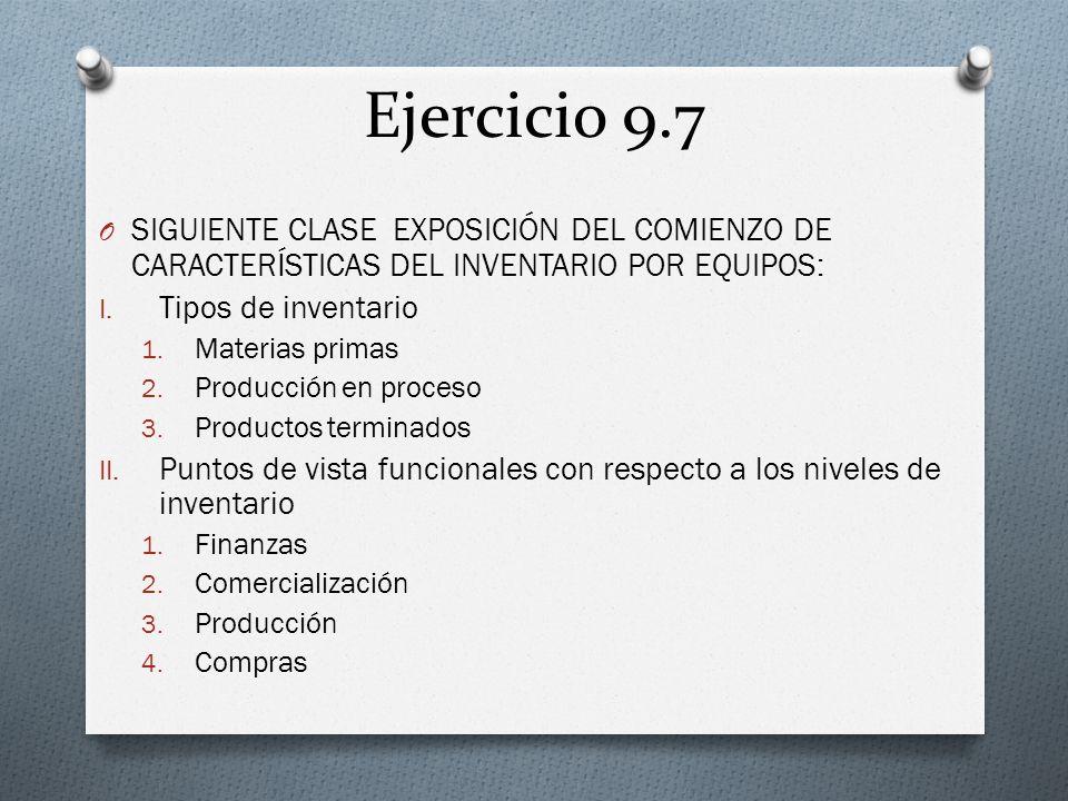 Ejercicio 9.7 SIGUIENTE CLASE EXPOSICIÓN DEL COMIENZO DE CARACTERÍSTICAS DEL INVENTARIO POR EQUIPOS: