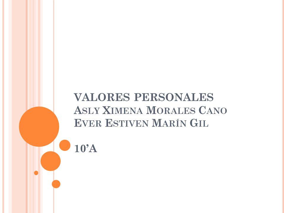 VALORES PERSONALES Asly Ximena Morales Cano Ever Estiven Marín Gil 10'A