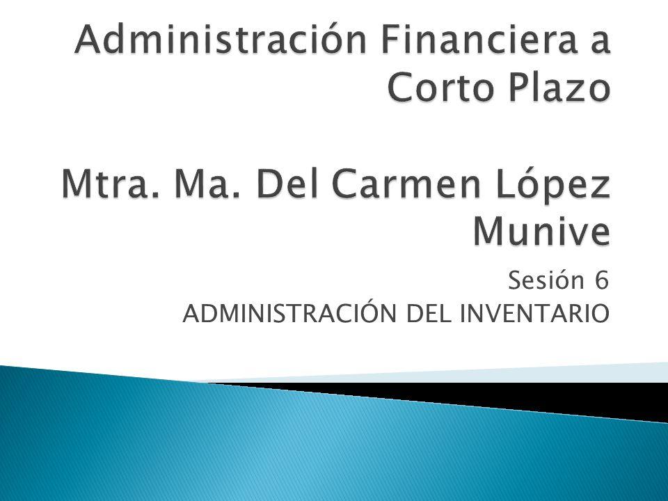 Sesión 6 ADMINISTRACIÓN DEL INVENTARIO