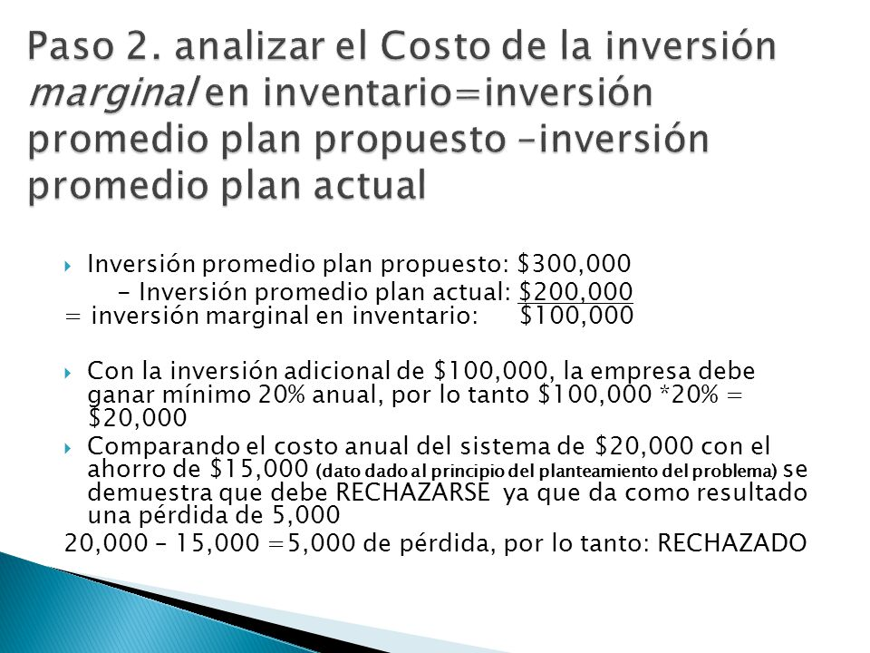 Paso 2. analizar el Costo de la inversión marginal en inventario=inversión promedio plan propuesto –inversión promedio plan actual