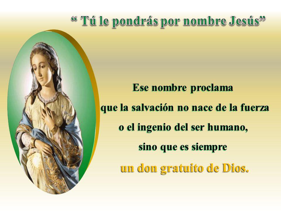 que la salvación no nace de la fuerza o el ingenio del ser humano,