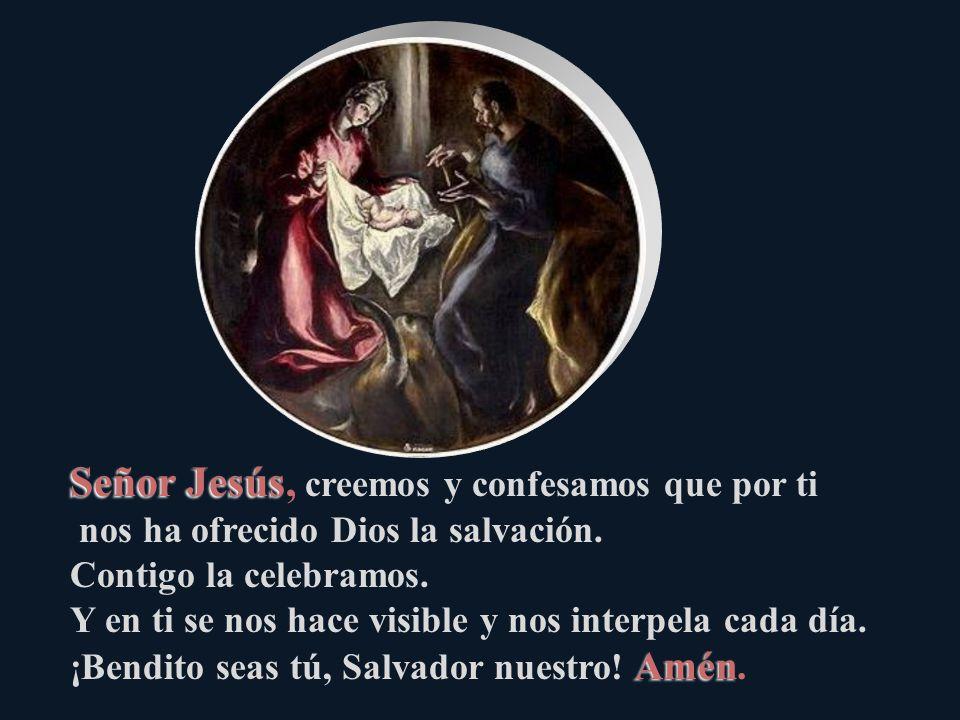 Señor Jesús, creemos y confesamos que por ti