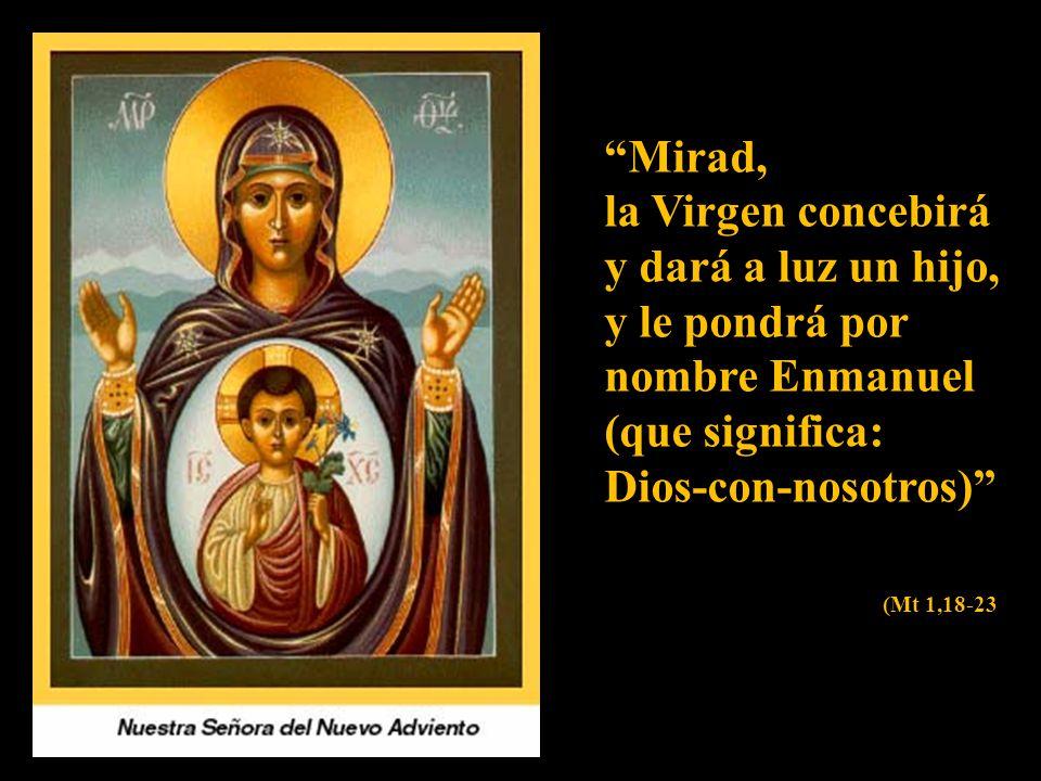 Mirad, la Virgen concebirá y dará a luz un hijo, y le pondrá por nombre Enmanuel (que significa: Dios-con-nosotros)