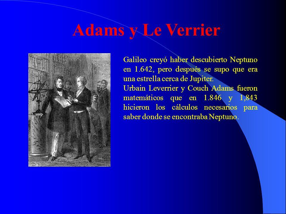 Adams y Le Verrier Galileo creyó haber descubierto Neptuno en 1.642, pero después se supo que era una estrella cerca de Jupiter.