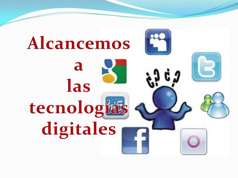 Alcancemos a las tecnologías digitales