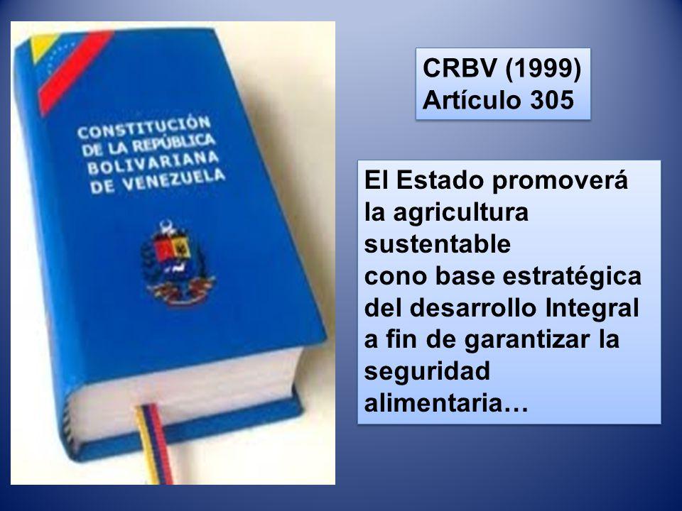 CRBV (1999) Artículo 305. El Estado promoverá la agricultura. sustentable.
