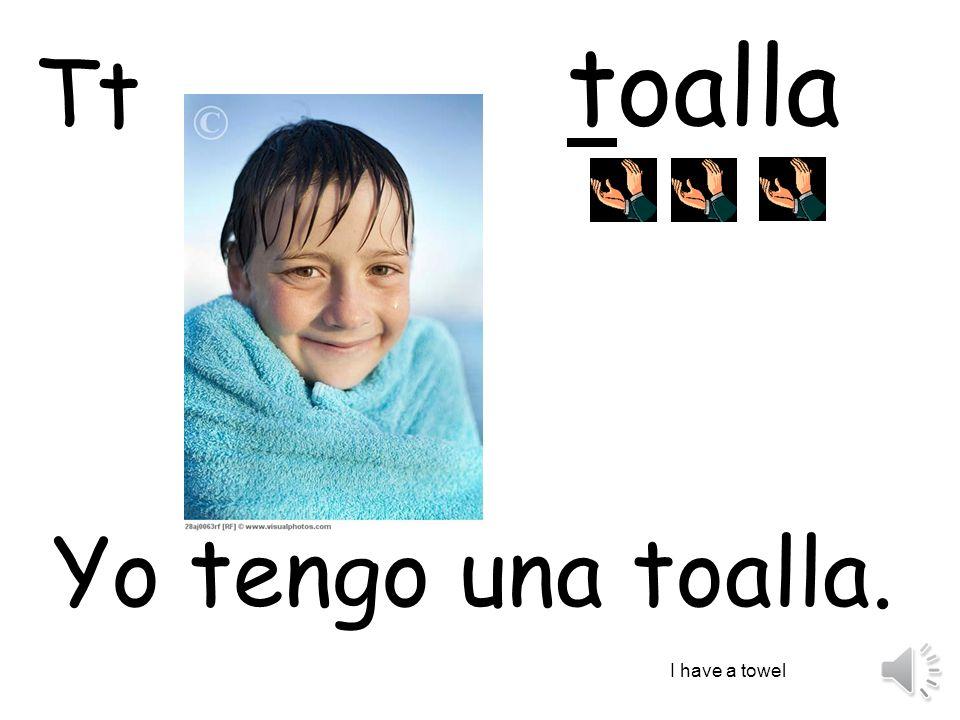 toalla Tt Yo tengo una toalla. I have a towel