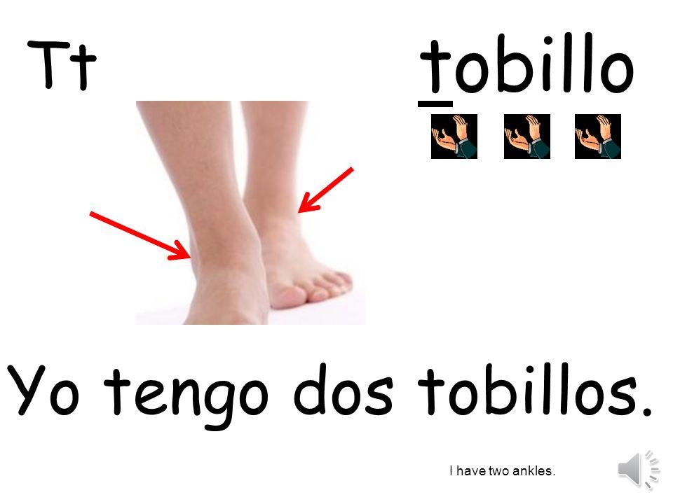 tobillo Tt Yo tengo dos tobillos. I have two ankles.