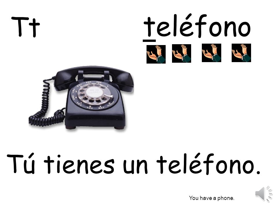 Tt teléfono Tú tienes un teléfono. You have a phone.