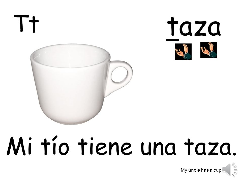 Tt taza Mi tío tiene una taza. My uncle has a cup.