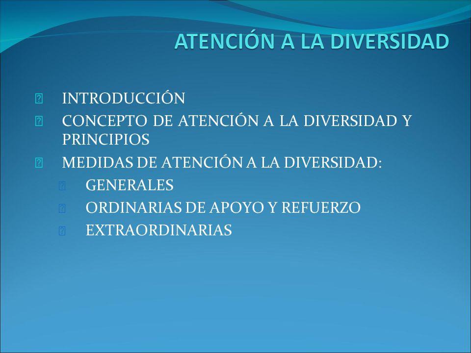 INTRODUCCIÓN CONCEPTO DE ATENCIÓN A LA DIVERSIDAD Y PRINCIPIOS. MEDIDAS DE ATENCIÓN A LA DIVERSIDAD: